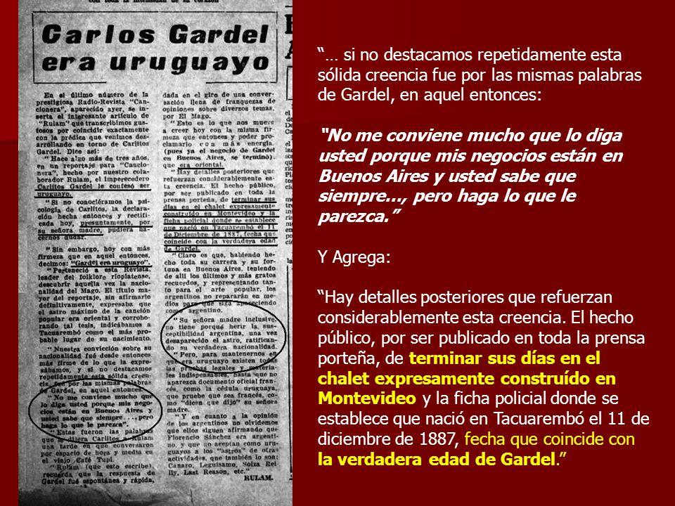 … si no destacamos repetidamente esta sólida creencia fue por las mismas palabras de Gardel, en aquel entonces: No me conviene mucho que lo diga usted