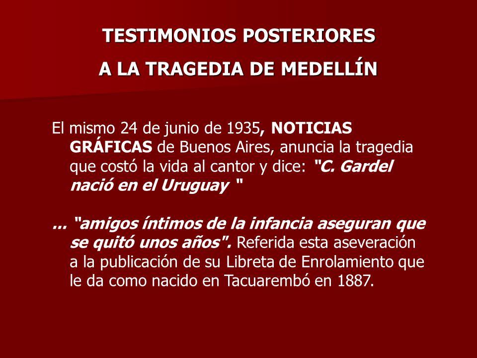 TESTIMONIOS POSTERIORES A LA TRAGEDIA DE MEDELLÍN El mismo 24 de junio de 1935, NOTICIAS GRÁFICAS de Buenos Aires, anuncia la tragedia que costó la vi