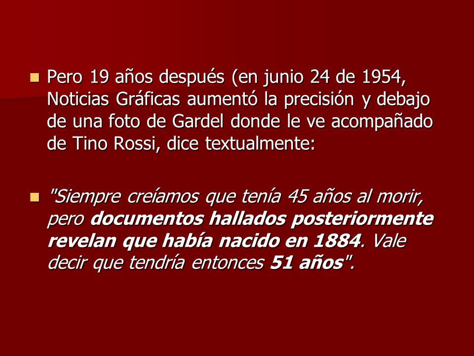 Pero 19 años después (en junio 24 de 1954, Noticias Gráficas aumentó la precisión y debajo de una foto de Gardel donde le ve acompañado de Tino Rossi,