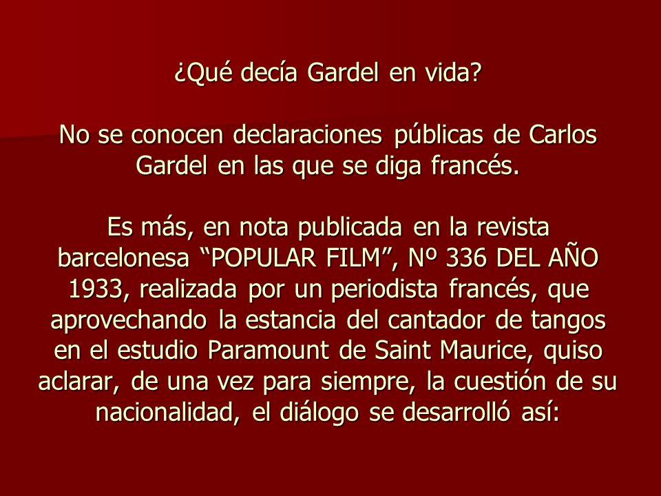 Cuando le indiqué a Carlos Gardel que me resultaba muy extraño que teniendo un tipo tan magníficamente argentino, hubiera nacido en Francia, según aseguran algunos, Gardel, sonriendo, me replicó: ¡Qué quiere usted....