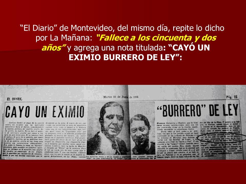 El Diario de Montevideo, del mismo día, repite lo dicho por La Mañana: Fallece a los cincuenta y dos años y agrega una nota titulada: CAYÓ UN EXIMIO B