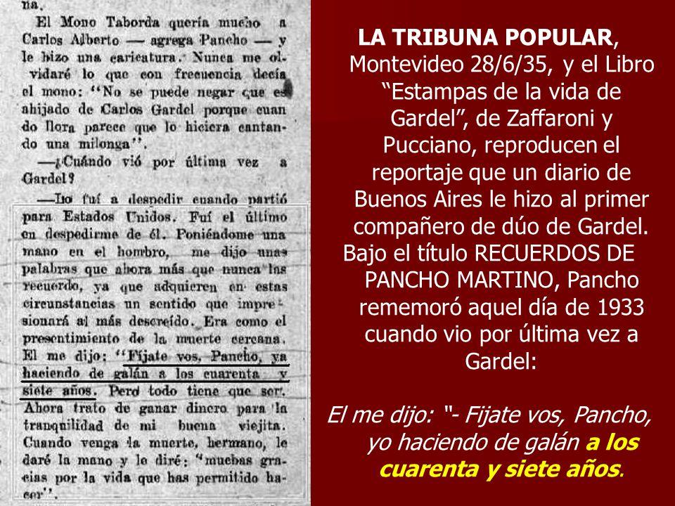 LA TRIBUNA POPULAR, Montevideo 28/6/35, y el Libro Estampas de la vida de Gardel, de Zaffaroni y Pucciano, reproducen el reportaje que un diario de Bu
