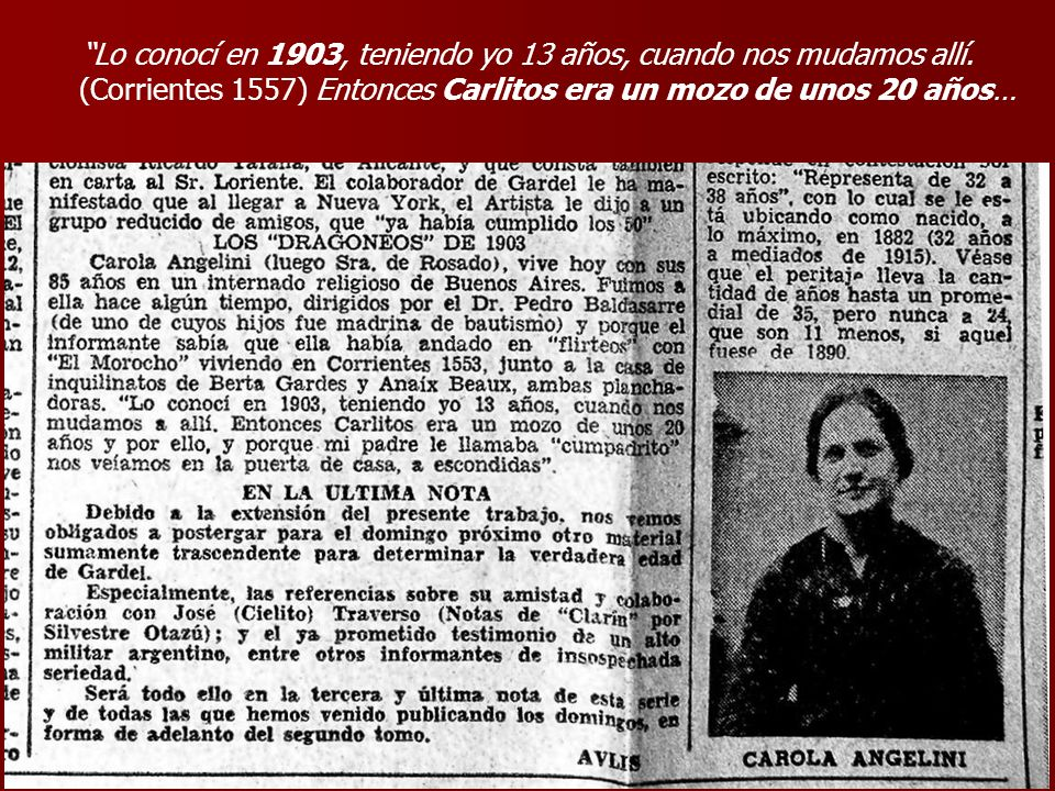 Lo conocí en 1903, teniendo yo 13 años, cuando nos mudamos allí. (Corrientes 1557) Entonces Carlitos era un mozo de unos 20 años…