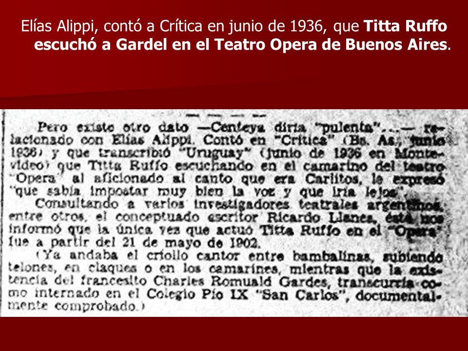 Elías Alippi, contó a Crítica en junio de 1936, que Titta Ruffo escuchó a Gardel en el Teatro Opera de Buenos Aires.