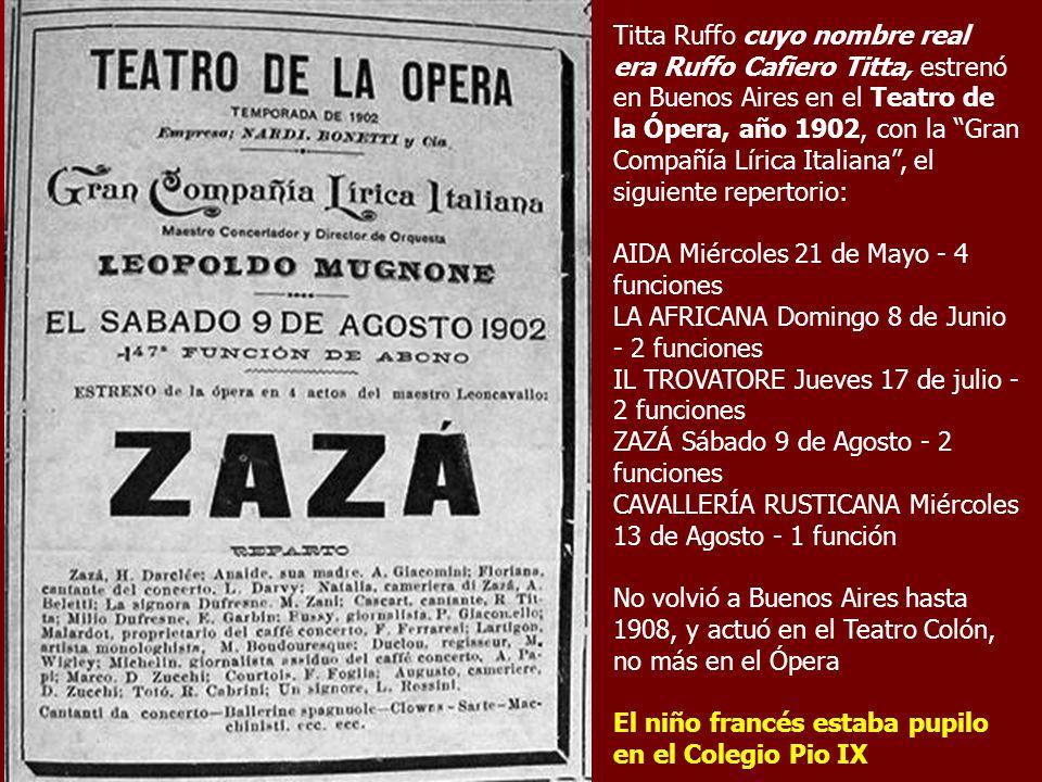 Titta Ruffo cuyo nombre real era Ruffo Cafiero Titta, estrenó en Buenos Aires en el Teatro de la Ópera, año 1902, con la Gran Compañía Lírica Italiana