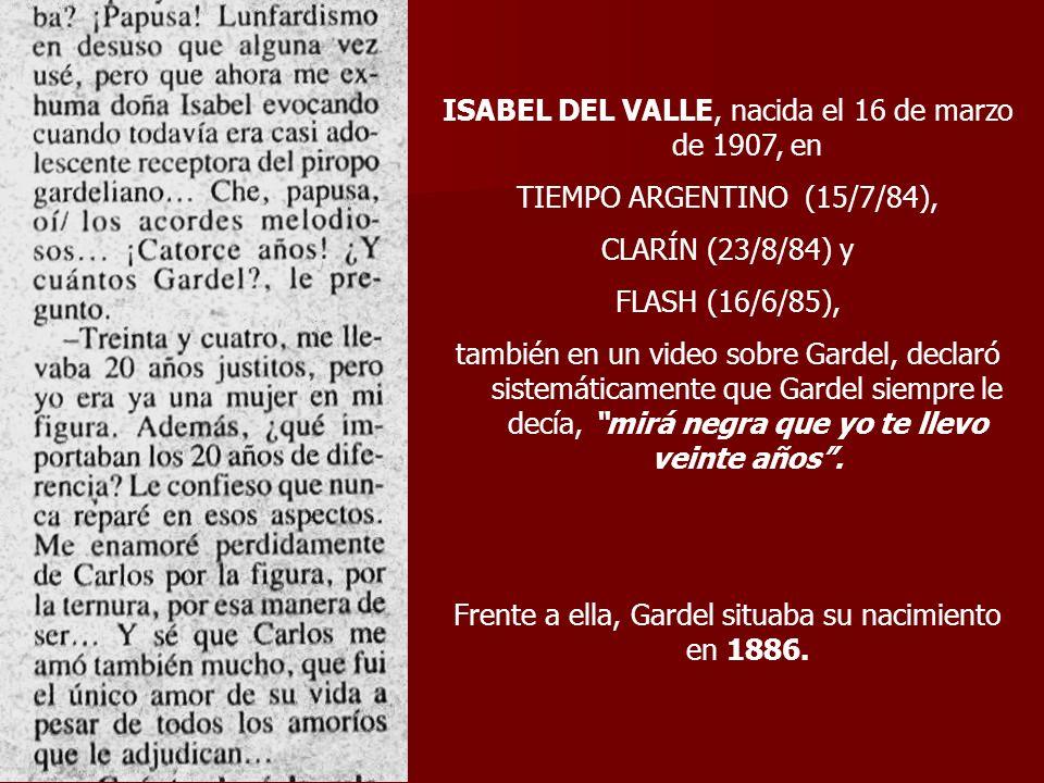 ISABEL DEL VALLE, nacida el 16 de marzo de 1907, en TIEMPO ARGENTINO (15/7/84), CLARÍN (23/8/84) y FLASH (16/6/85), también en un video sobre Gardel,