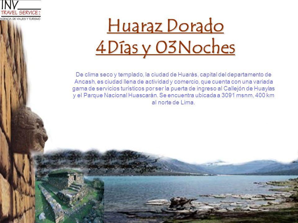 Huaraz Dorado 4Días y 03Noches De clima seco y templado, la ciudad de Huarás, capital del departamento de Ancash, es ciudad llena de actividad y comer