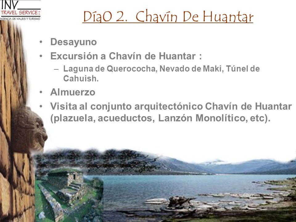 Día0 2. Chavín De Huantar Desayuno Excursión a Chavín de Huantar : –Laguna de Querococha, Nevado de Maki, Túnel de Cahuish. Almuerzo Visita al conjunt