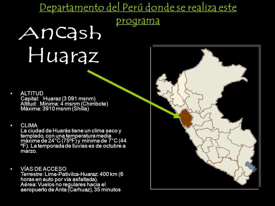 ALTITUD Capital: Huaraz (3 091 msnm) Altitud: Mínima: 4 msnm (Chimbote) Máxima: 3910 msnm (Shilla) CLIMA La ciudad de Huarás tiene un clima seco y tem