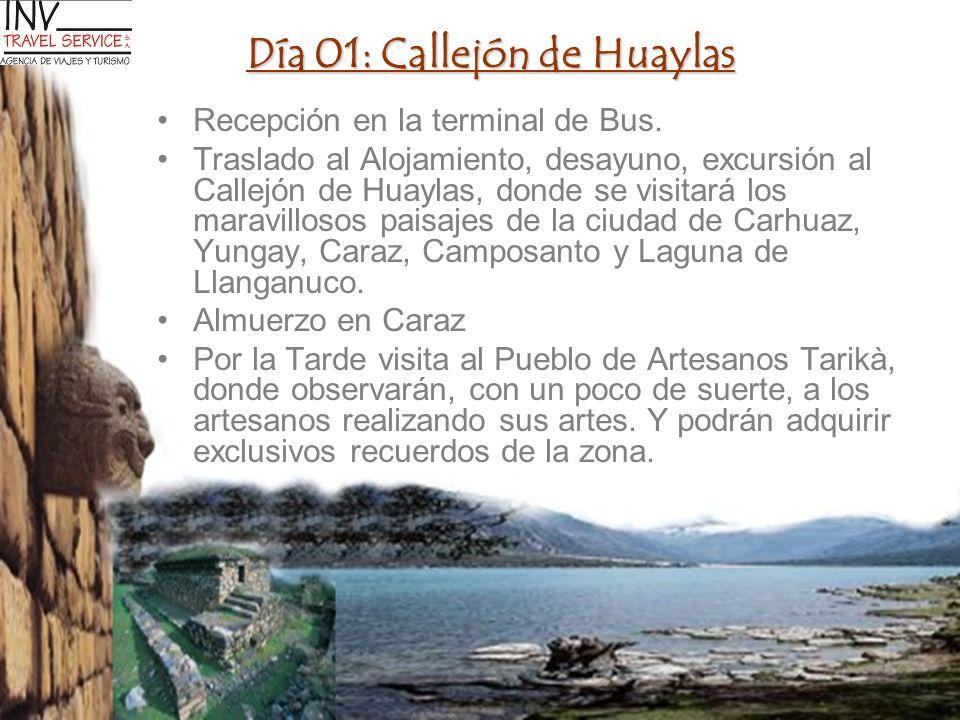 Día 01: Callejón de Huaylas Recepción en la terminal de Bus. Traslado al Alojamiento, desayuno, excursión al Callejón de Huaylas, donde se visitará lo