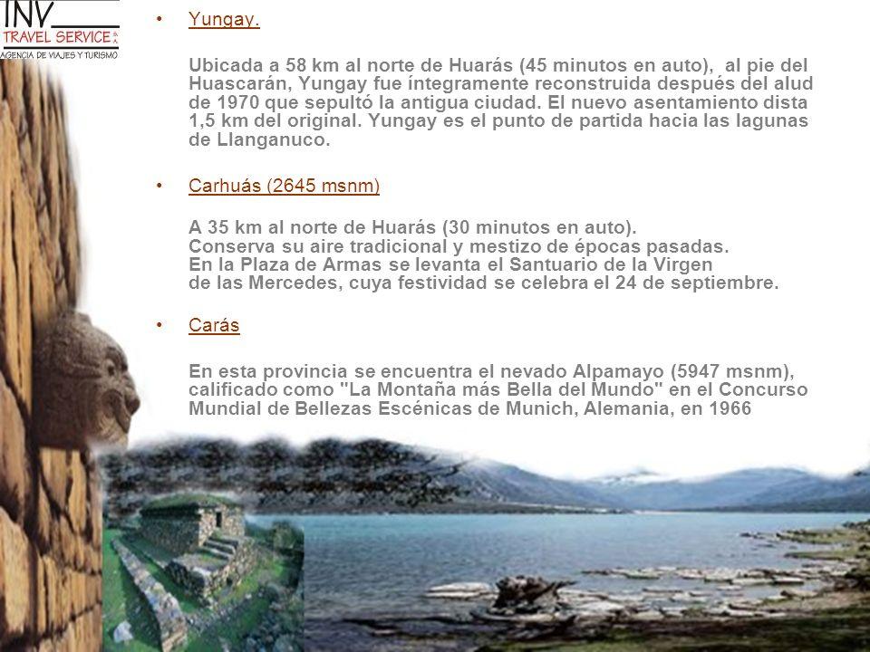 Yungay. Ubicada a 58 km al norte de Huarás (45 minutos en auto), al pie del Huascarán, Yungay fue íntegramente reconstruida después del alud de 1970 q