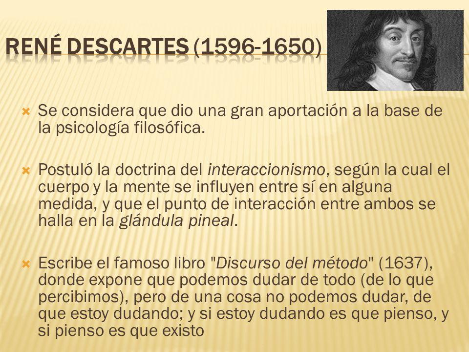 Se considera que dio una gran aportación a la base de la psicología filosófica. Postuló la doctrina del interaccionismo, según la cual el cuerpo y la