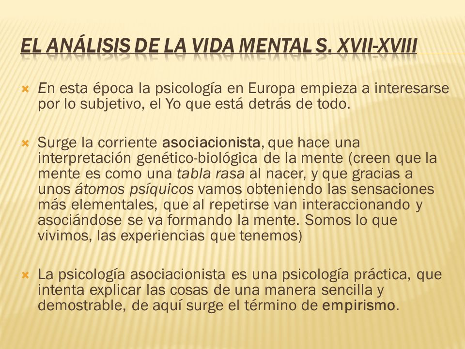 En esta época la psicología en Europa empieza a interesarse por lo subjetivo, el Yo que está detrás de todo. Surge la corriente asociacionista, que ha