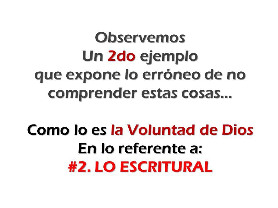 Observemos Un 2do ejemplo que expone lo erróneo de no comprender estas cosas… Como lo es la Voluntad de Dios En lo referente a: #2.