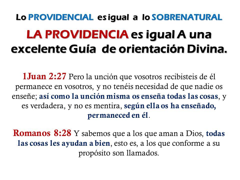 Lo PROVIDENCIAL es igual a lo SOBRENATURAL LA PROVIDENCIA es igual A una excelente Guía de orientación Divina.