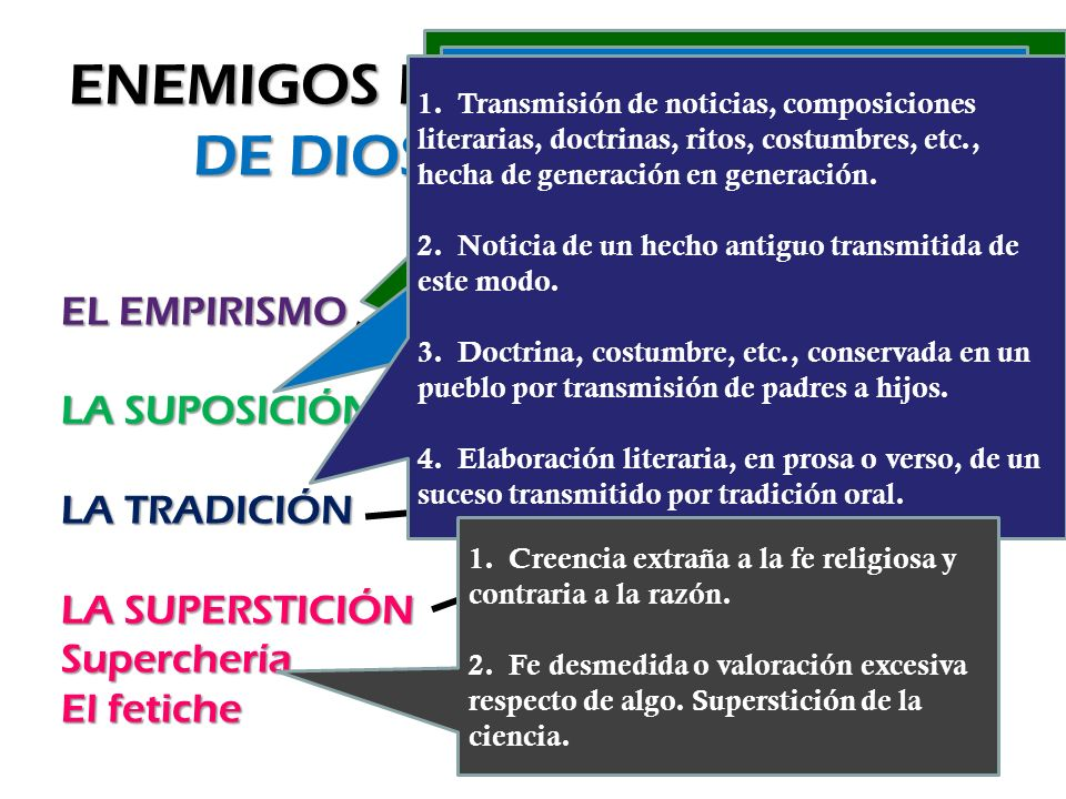 ENEMIGOS DE LA VOLUNTADA DE DIOS y del Cristiano EL EMPIRISMO LA SUPOSICIÓN LA TRADICIÓN LA SUPERSTICIÓN Superchería El fetiche FALSASCREENCIAS Se resumen 1.