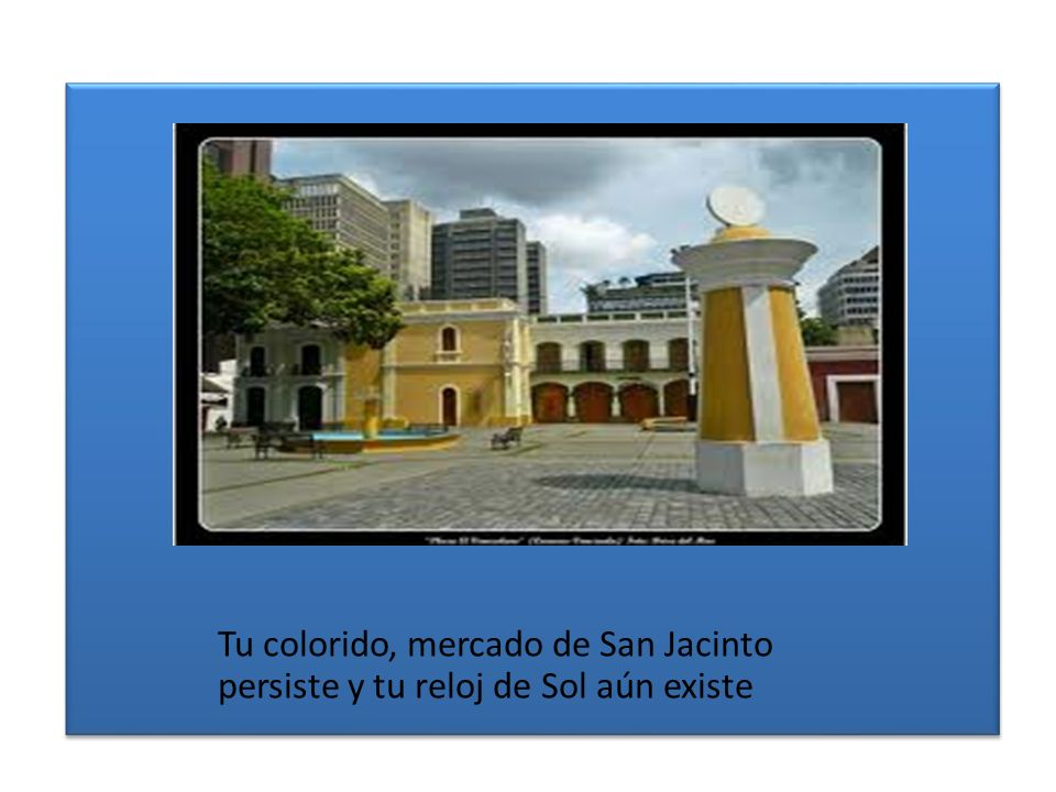 Tu colorido, mercado de San Jacinto persiste y tu reloj de Sol aún existe