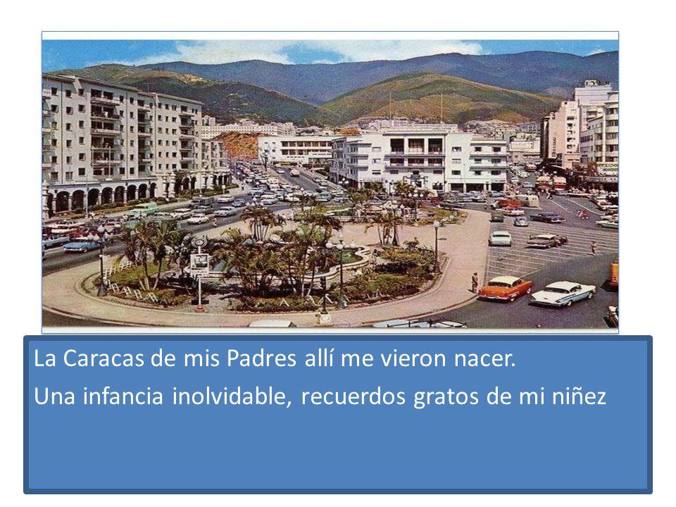 La Caracas de mis Padres allí me vieron nacer.