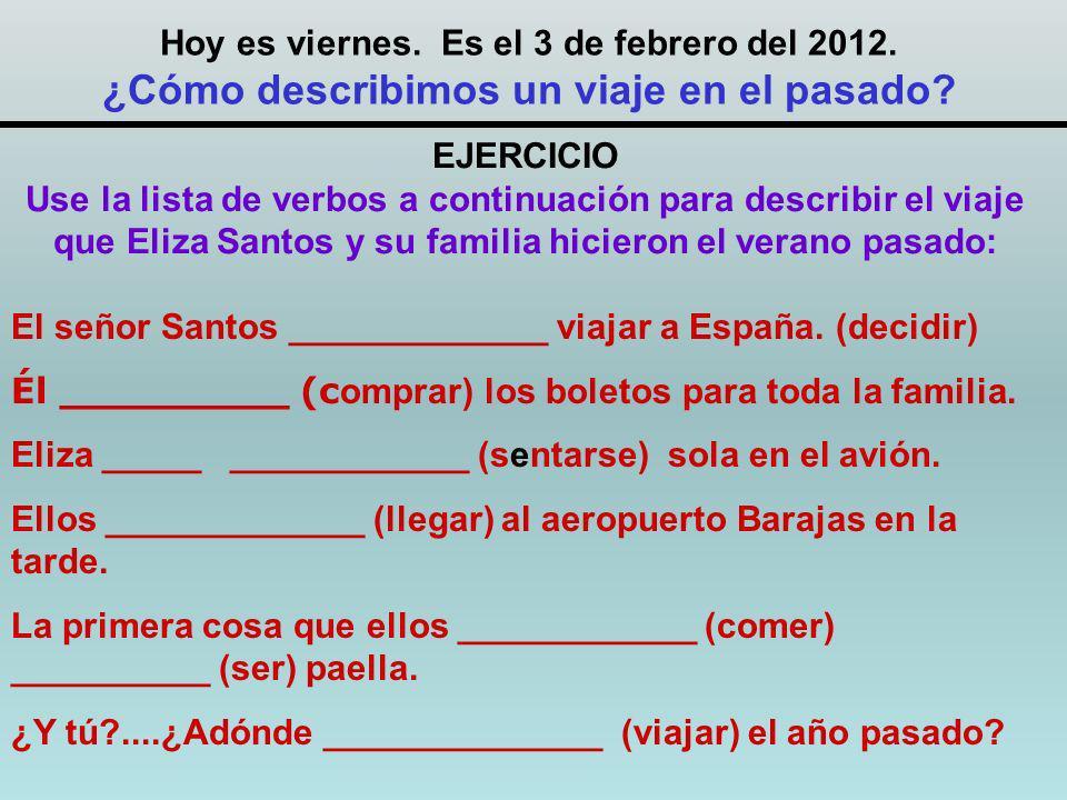 Hoy es viernes. Es el 3 de febrero del 2012. ¿Cómo describimos un viaje en el pasado.