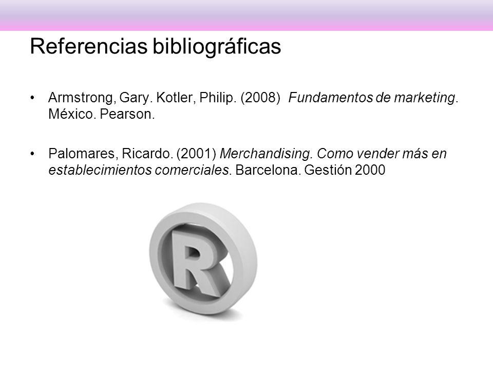 Referencias bibliográficas Armstrong, Gary. Kotler, Philip.