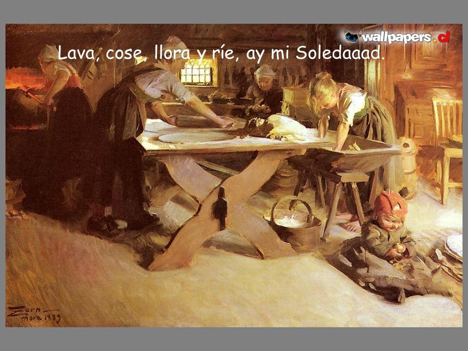 Soledaaaad, vive como otra cualquieraaa, en la aldeaa donde nacieraa,