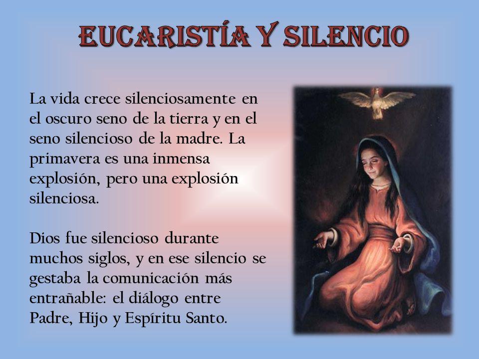 La vida crece silenciosamente en el oscuro seno de la tierra y en el seno silencioso de la madre.