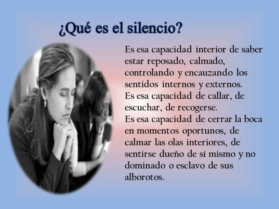 Es esa capacidad interior de saber estar reposado, calmado, controlando y encauzando los sentidos internos y externos.
