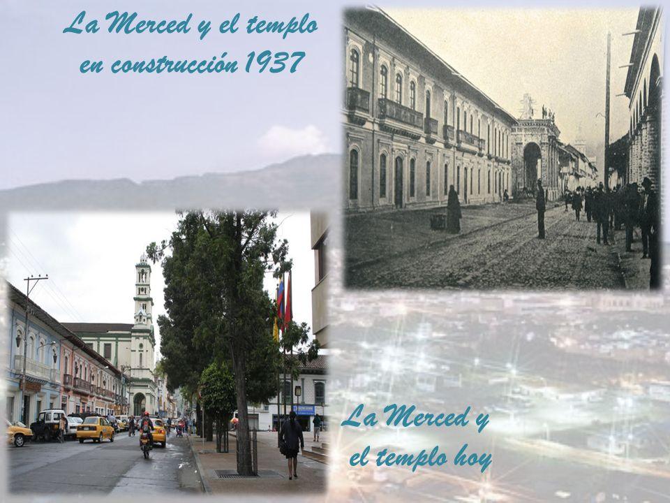 La Merced y el templo en construcción 1937 La Merced y el templo hoy
