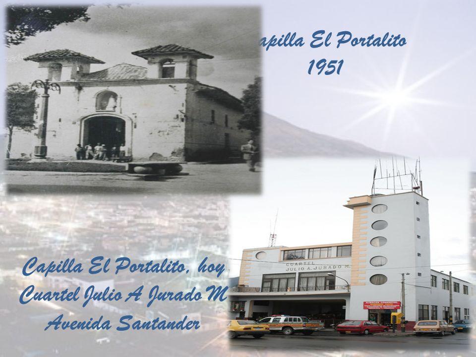 Capilla El Portalito, hoy Cuartel Julio A Jurado M Avenida Santander Capilla El Portalito 1951