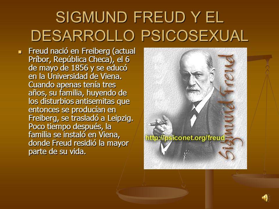 SIGMUND FREUD Y EL DESARROLLO PSICOSEXUAL Freud nació en Freiberg (actual Príbor, República Checa), el 6 de mayo de 1856 y se educó en la Universidad de Viena.