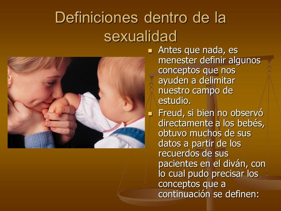 Definiciones dentro de la sexualidad Antes que nada, es menester definir algunos conceptos que nos ayuden a delimitar nuestro campo de estudio.