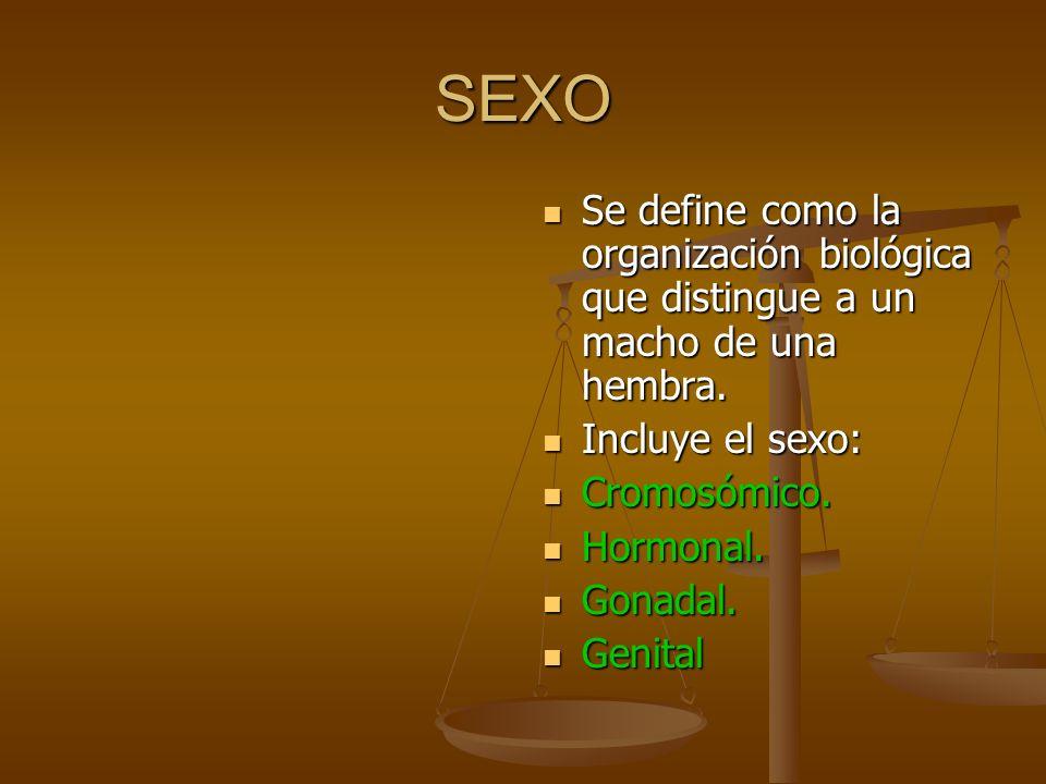 SEXO Se define como la organización biológica que distingue a un macho de una hembra.