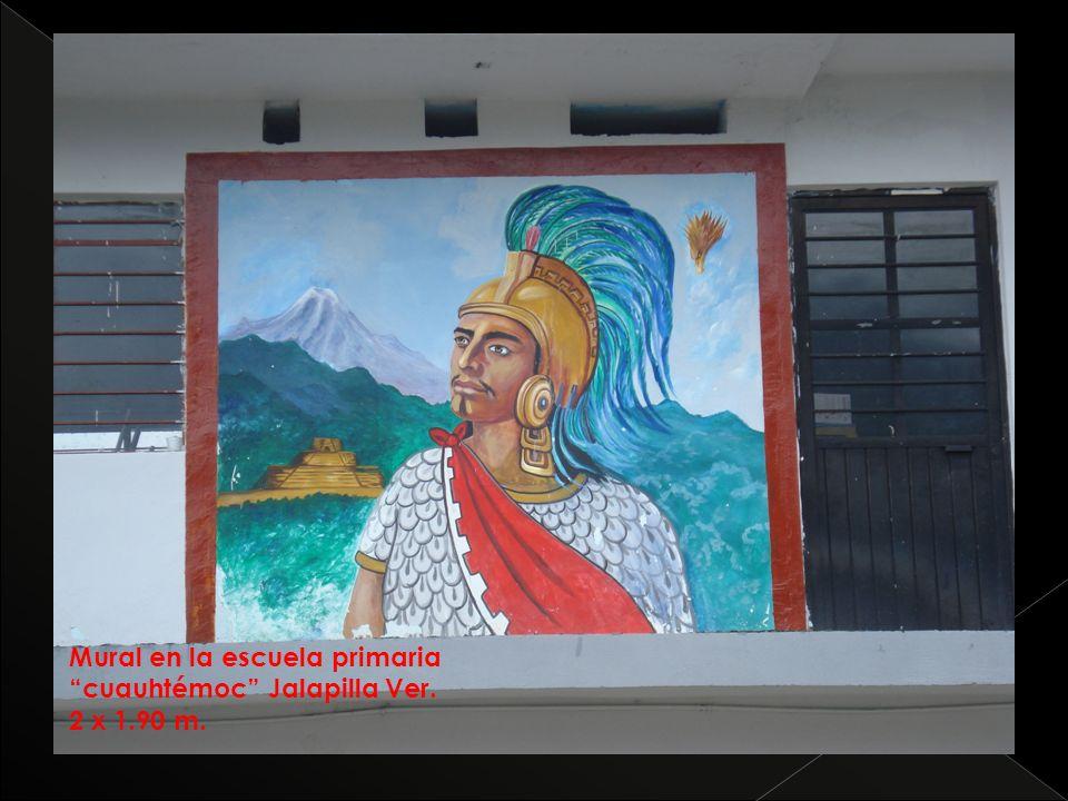 Mural en la escuela primaria cuauhtémoc Jalapilla Ver. 2 x 1.90 m.