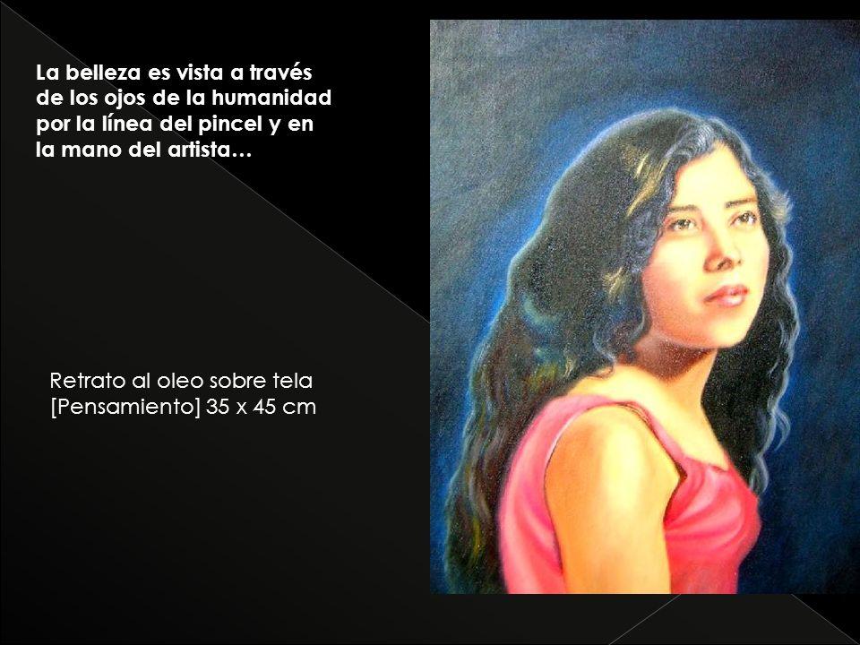 La belleza es vista a través de los ojos de la humanidad por la línea del pincel y en la mano del artista… Retrato al oleo sobre tela [Pensamiento] 35