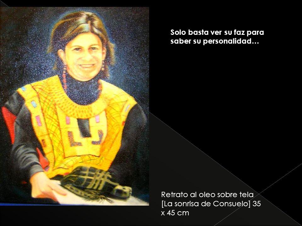 Retrato al oleo sobre tela [La sonrisa de Consuelo] 35 x 45 cm Solo basta ver su faz para saber su personalidad…