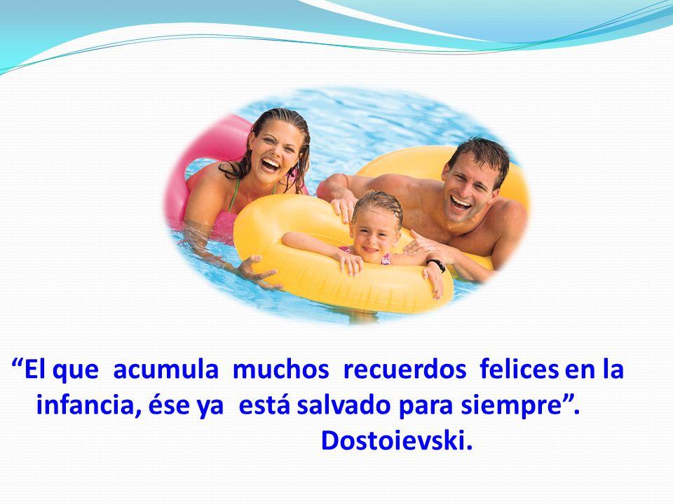 El que acumula muchos recuerdos felices en la infancia, ése ya está salvado para siempre. Dostoievski.