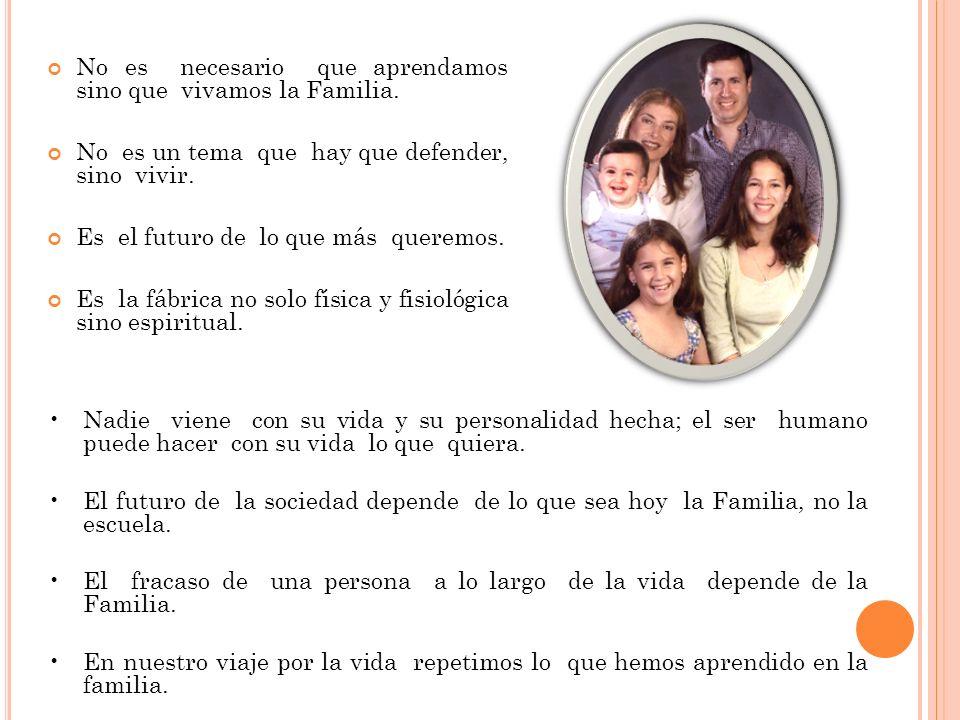 No es necesario que aprendamos sino que vivamos la Familia. No es un tema que hay que defender, sino vivir. Es el futuro de lo que más queremos. Es la