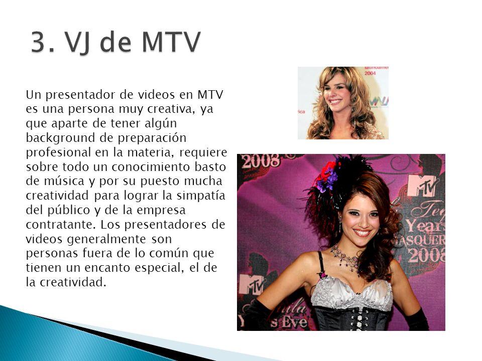 Un presentador de videos en MTV es una persona muy creativa, ya que aparte de tener algún background de preparación profesional en la materia, requier