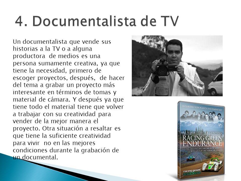 Un documentalista que vende sus historias a la TV o a alguna productora de medios es una persona sumamente creativa, ya que tiene la necesidad, primer
