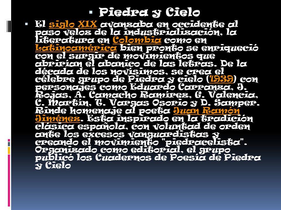 Piedra y Cielo El siglo XIX avanzaba en occidente al paso veloz de la industrialización, la literatura en Colombia como en Latinoamérica bien pronto se enriqueció con el surgir de movimientos que abrirían el abanico de las letras.