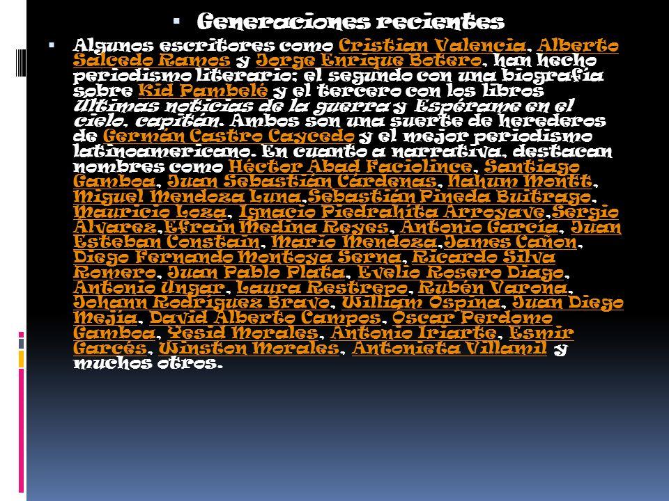 Generaciones recientes Algunos escritores como Cristian Valencia, Alberto Salcedo Ramos y Jorge Enrique Botero, han hecho periodismo literario; el segundo con una biografía sobre Kid Pambelé y el tercero con los libros Últimas noticias de la guerra y Espérame en el cielo, capitán.