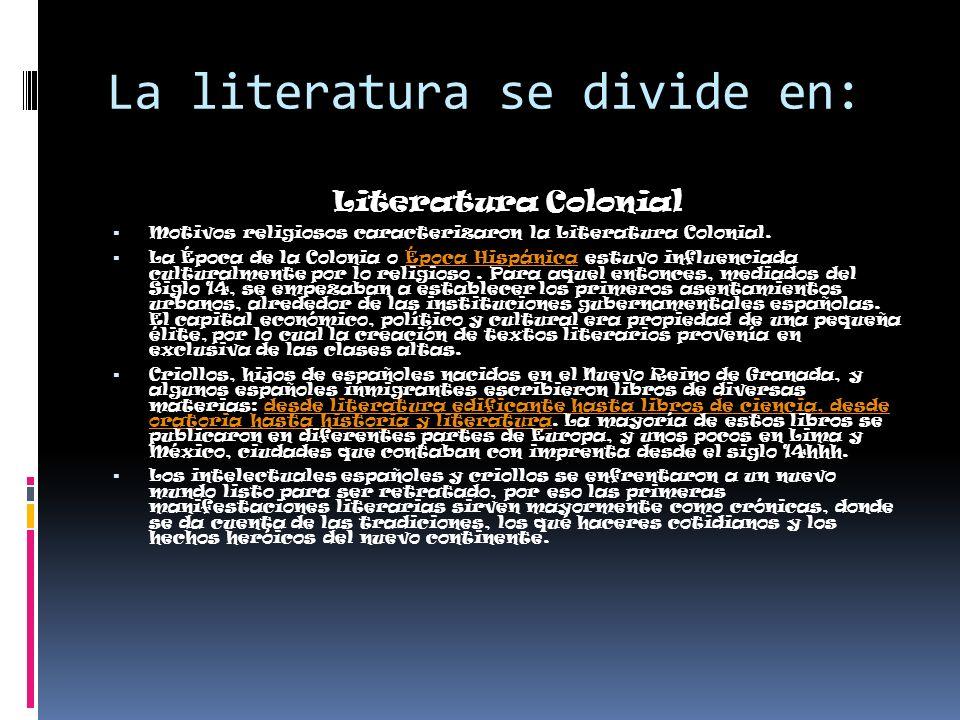 La literatura se divide en: Literatura Colonial Motivos religiosos caracterizaron la Literatura Colonial. La Época de la Colonia o Época Hispánica est