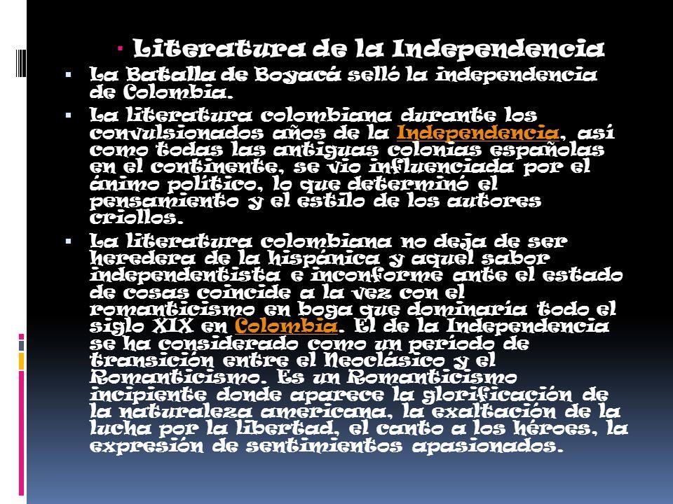 Literatura de la Independencia La Batalla de Boyacá selló la independencia de Colombia. La literatura colombiana durante los convulsionados años de la