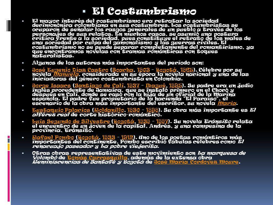 El Costumbrismo El mayor interés del costumbrismo era retratar la sociedad decimonónica colombiana en sus costumbres. Los costumbristas se ocuparon de