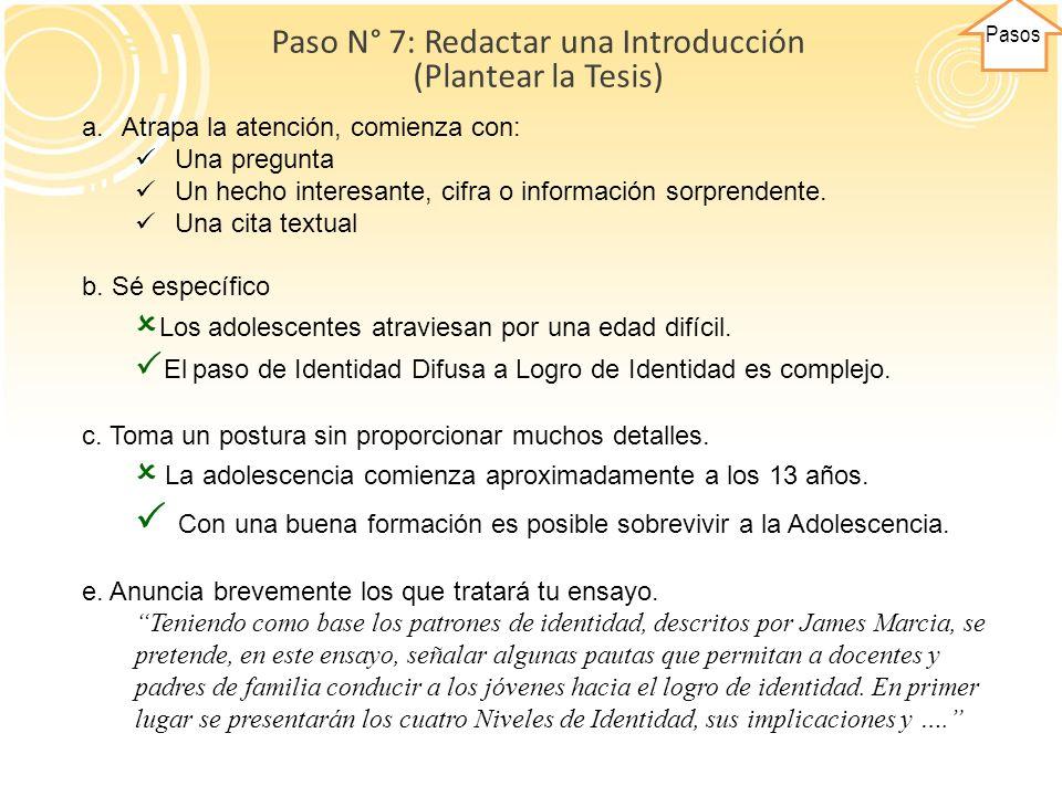 Pasos Paso N° 7: Redactar una Introducción (Plantear la Tesis) a.Atrapa la atención, comienza con: Una pregunta Un hecho interesante, cifra o informac