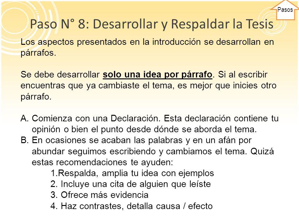 Pasos Paso N° 8: Desarrollar y Respaldar la Tesis Los aspectos presentados en la introducción se desarrollan en párrafos. Se debe desarrollar solo una