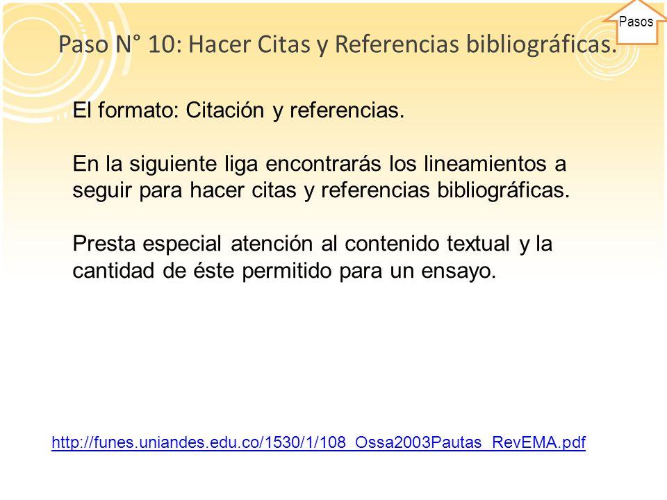 Pasos Paso N° 10: Hacer Citas y Referencias bibliográficas. El formato: Citación y referencias. En la siguiente liga encontrarás los lineamientos a se