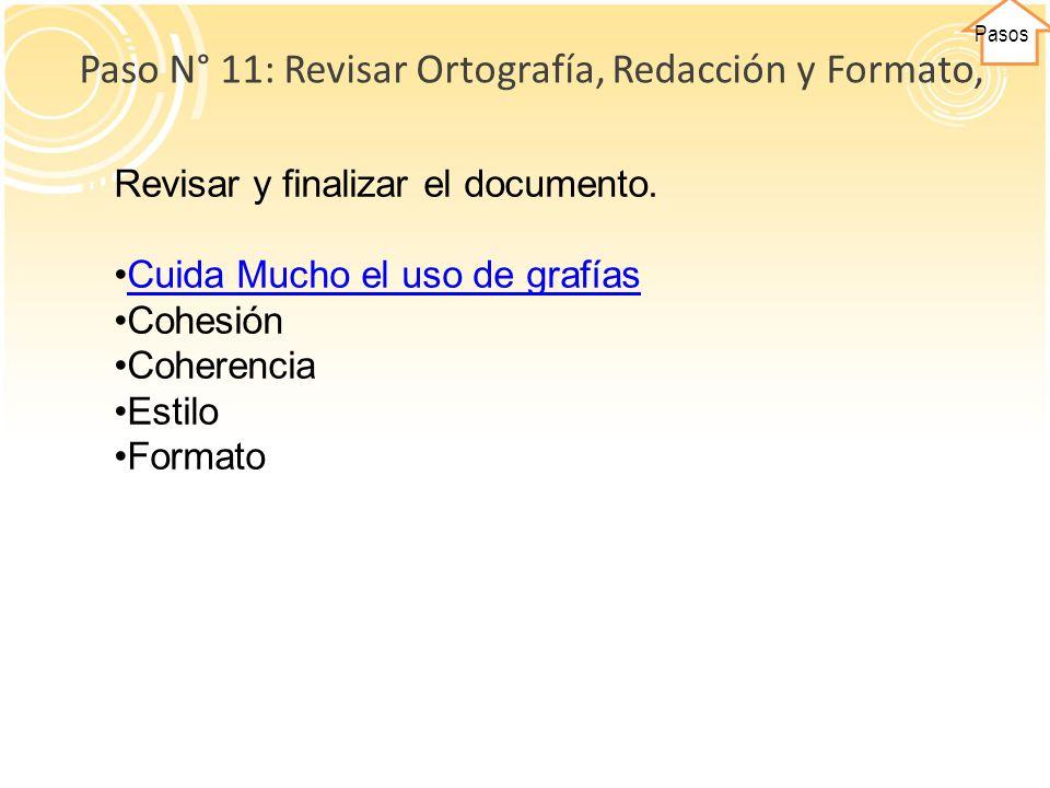 Pasos Paso N° 11: Revisar Ortografía, Redacción y Formato, Revisar y finalizar el documento. Cuida Mucho el uso de grafías Cohesión Coherencia Estilo