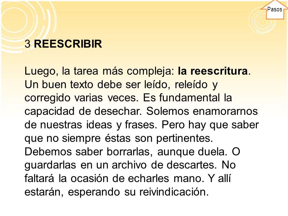 Pasos 3 REESCRIBIR Luego, la tarea más compleja: la reescritura. Un buen texto debe ser leído, releído y corregido varias veces. Es fundamental la cap