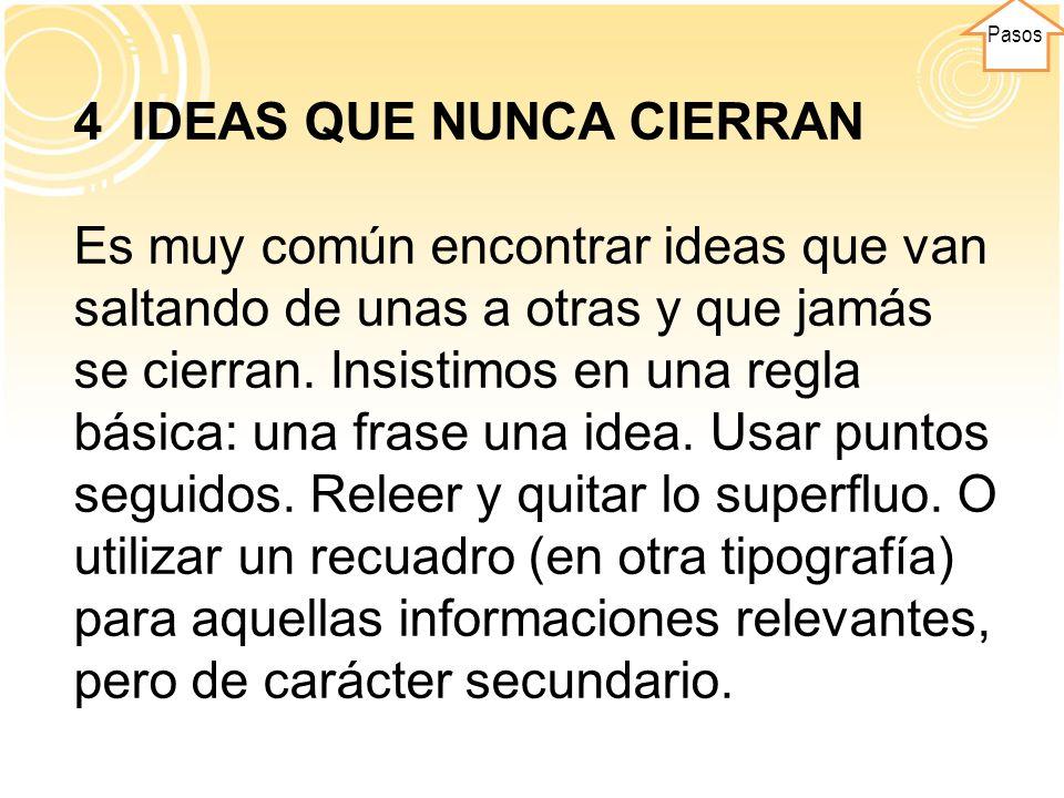 Pasos 4 IDEAS QUE NUNCA CIERRAN Es muy común encontrar ideas que van saltando de unas a otras y que jamás se cierran. Insistimos en una regla básica: